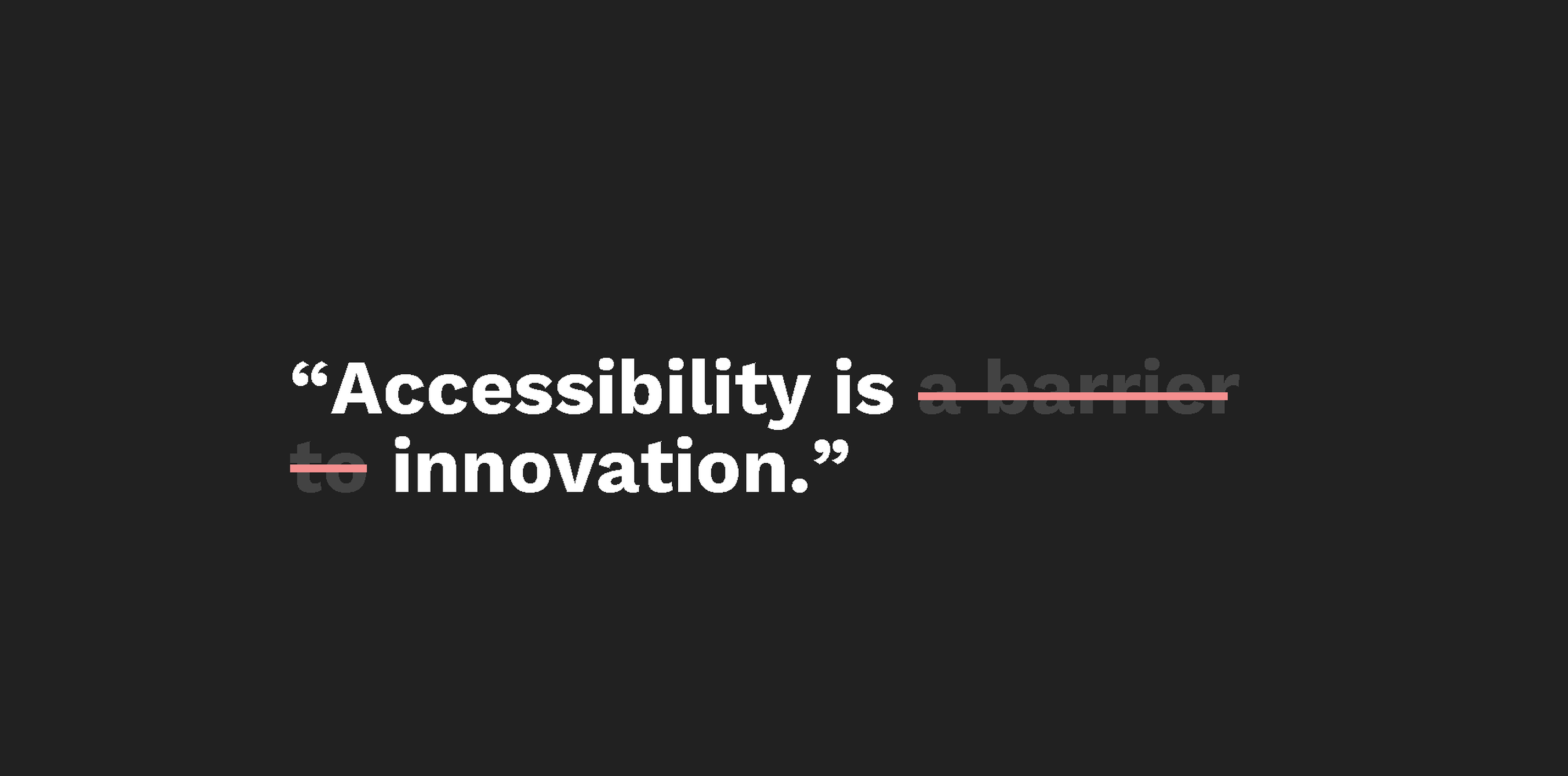 Accesability is innovation.